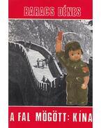 A fal mögött: Kína - Baracs Dénes