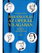 Barangolás az operák világában kezdőknek, haladóknak és megszállottaknak III. - Winkler Gábor