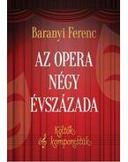 Az opera négy évszázada - Baranyi Ferenc