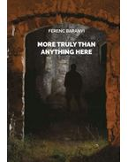 More truly than anything here - Baranyi Ferenc