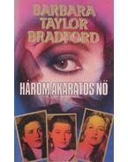 Három akaratos nő - Barbara Taylor BRADFORD