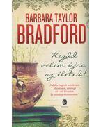 Kezdd velem újra az életed - Barbara Taylor BRADFORD