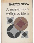 A magyar nyelv múltja és jelene - Bárczi Géza