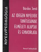 Az idegen nyelvek tanításának elméleti alapjai és gyakorlata - Bárdos Jenő