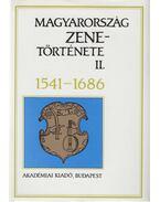 Magyarország zenetörténete II. 1541-1686 - Bárdos Kornél