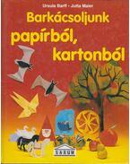Barkácsoljunk papírból, kartonból - Barff, Ursula, Maier, Jutta
