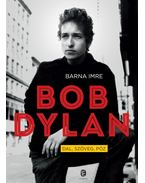 Bob Dylan. Dal, szöveg, póz - Barna Imre