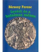 Levédi és a hatalmas ménes - Bársony Ferenc