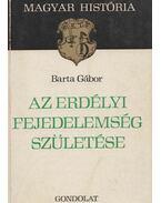 Az Erdélyi Fejedelemség születése (dedikált) - Barta Gábor