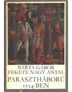 Parasztháború 1514-ben - Barta Gábor, Fekete Nagy Antal