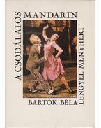 A csodálatos mandarin - Bartók Béla, Lengyel Menyhért