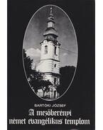A mezőberényi német evangélikus templom - Bartóki József