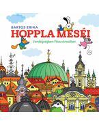 Hoppla meséi - Vendégségben Pécs városában - Bartos Erika
