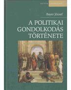 A politikai gondolkodás története - Bayer József