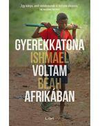 Gyerekkatona voltam Afrikában - BEAH, ISHMAEL