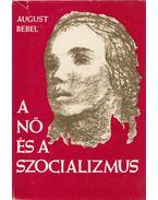 A nő és a szocializmus - Bebel, August