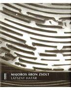 Majoros Áron Zsolt: Látszat határ (dedikált) - Beke László