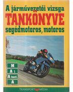 A járművezetői vizsga tankönyve segédmotoros, motoros - Békés István