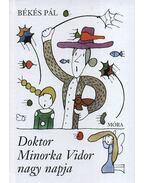 Doktor Minorka Vidor nagy napja - Békés Pál