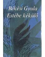 Estébe kékülő (dedikált) - Békési Gyula