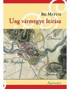 Ung vármegye leírása - Bél Mátyás