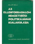 Az ellenforradalom nemzetiségi politikájának kialakulása - Bellér Béla