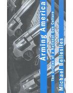 Arming America – The Origins of a Nation Gun Culture - BELLESILES, MICHAEL