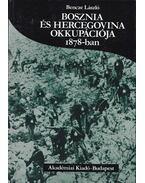 Bosznia és Hercegovina okkupációja 1878-ban - Bencze László