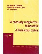 A házasság  megkötése, felbontása / A házastársi tartás - Bencze Lászlóné, Csánitzné dr. Csiky Ilona, Dr. Csiky Ottó
