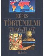 Képes történelmi világatlasz - Benczédi Magda (szerk.)