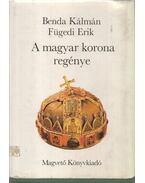 A magyar korona regénye (dedikált) - Benda Kálmán, Fügedi Erik