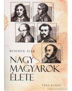Nagy magyarok élete - Benedek Elek