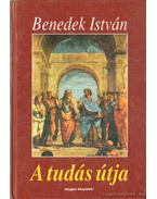 A tudás útja - Benedek István