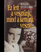 Ez lett a vesztünk, mind a kettőnk veszte… Filmregény. (Dedikált.) - Benedek István Gábor