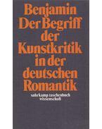 Der Begriff der Kunstkritik in der deutschen Romantik - Benjamin, Walter
