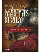 Mátyás király I. - Isten választottja - Benkő László