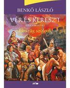 Vér és kereszt - Ország születik - Benkő László