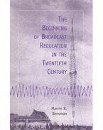 The Beginning of Broadcast Regulation in the Twentieth Century - BENSMAN, MARVIN R,