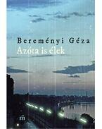 Azóta is élek - Összegyűjtött novellák - Bereményi Géza