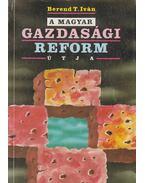 A magyar gazdasági reform útja - Berend T. Iván