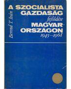 A szocialista gazdaság fejlődése Magyarországon 1945-1975 - Berend T. Iván