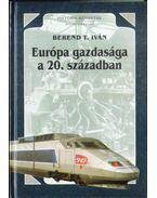 Európa gazdasága a 20. században - Berend T. Iván