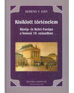 Kisiklott történelem - Berend T. Iván