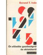 Öt előadás gazdaságról és oktatásról - Berend T. Iván