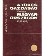 A tőkés gazdaság története Magyarországon 1848-1944 - Berend T. Iván, Szuhay Miklós