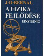 A fizika fejlődése Einsteinig - Bernal, J.D.