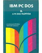 A PC DOS felépítése (IBM PC DOS II.) - Bernáth István, Darvas László, Orosz Judit, Seres József, Szenes Katalin, Úry László