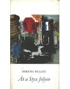 Át a Styx folyón - Bertha Bulcsu