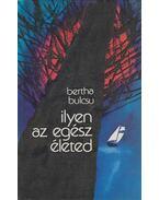 Ilyen az egész életed (dedikált) - Bertha Bulcsu