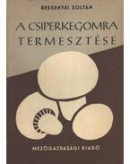 A csiperkegomba termesztése - Bessenyei Zoltán